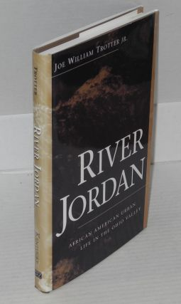 River Jordan; African American urban life in the Ohio valley. Joe William Trotter
