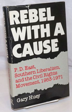 Rebel with a cause; P. D. East, southern liberalism, and the civil rights movement, 1953-1971....