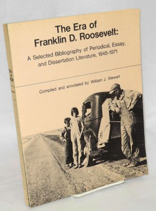 The era of Franklin D. Roosevelt: a selected bibliography of periodical, essay, and dissertation...