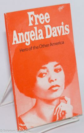 Free Angela Davis; hero of the other America, containing an address by Werner Lamberz, member of...