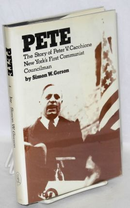 Pete; the story of Peter V. Cacchione, New York's first Communist councilman. Simon W. Gerson