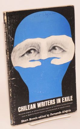Chilean Writers in Exile: eight short novels. Fernando Alegria, Juan A. Epple Frenando...