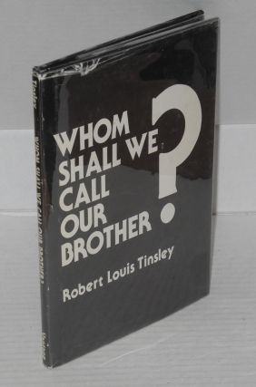 Whom shall we call our brother? Robert Louis Tinsley