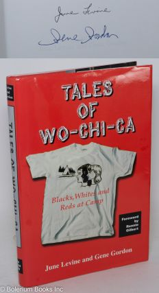 Tales of Wo-Chi-Ca: blacks, whites and reds at camp. Foreword by Ronnie Gilbert. June Levine,...