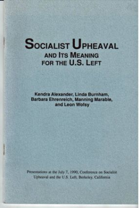 Socialist upheaval and its meaning for the U.S. left. Presentations at the July 7, 1990, Conference on Socialist Upheaval and the the U.S. Left, Berkeley, California