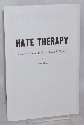 "Hate therapy; sensitivity training for ""planned change"" Gary Allen"