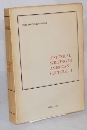 Historical writing in American culture, I. Bert James Loewenberg