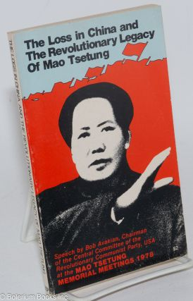 The loss in China and the revolutionary legacy of Mao Tsetung. Speech by Bob Avakian, chairman of...