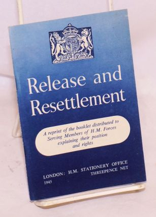 Release and resettlement a reprint of the booklet distributed to serving members of H. M. forces...