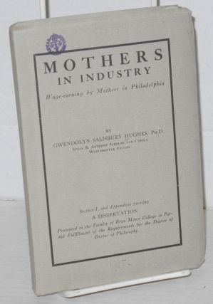 Mothers in industry, wage-earning by mothers in Philadelphia. Prepared through the co-operation...