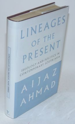 Lineages of the present: ideology and politics in contemporary south Asia. Aijaz Ahmad