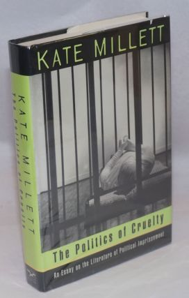 The Politics of Cruelty an essay on the literature of political imprisonment. Kate Millett