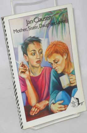 Mother, Sister, Daughter, Lover: stories. Jan Clausen