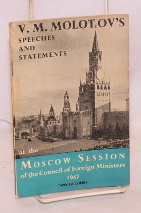 V. M. Molotov's speeches and statements made at the Moscow session of the council of foreign...