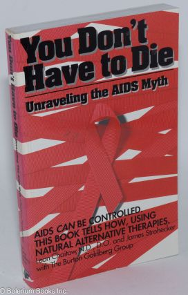 You Don't Have to Die: unraveling the AIDS myth, scientific. Leon Chaitow, James Strohecker,...