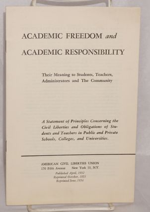Academic freedom and academic responsibility. Their meaning to students, teachers, administrators...