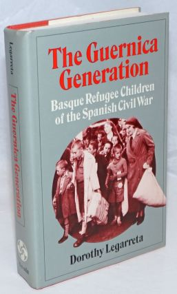The Guernica generation; Basque refugee children of the Spanish Civil War. Dorothy Legarreta