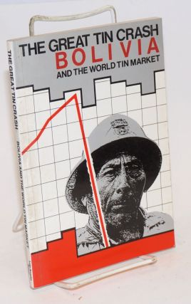 The great tin crash Bolivia and the world tin market; written by John Crabtree, Gavan Duffy and...