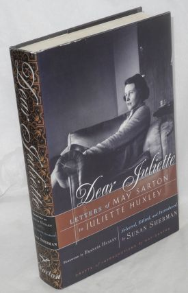 Dear Juliette; letters of May Sarton to Juliette Huxley. May Sarton, and, edited, selected, Susan...