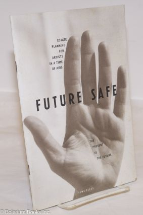 Future safe: the present is the future Estate planning for artists in a time of AIDS
