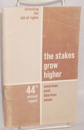 Defending the bill of rights; the stakes grow higher. 44th annual report, July 1, 1963 to June...