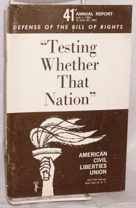 "41st annual report, July 1, 1960 to June 30, 1961. Defense of the Bill of Rights. ""Testing..."