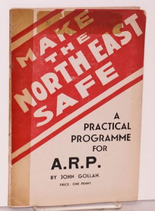 Make the north east safe, a practical programme for A.R.P. John Gollan