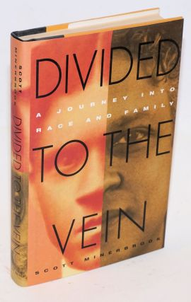 Divided to the vein; a journey into race and family. Scott Minerbrook