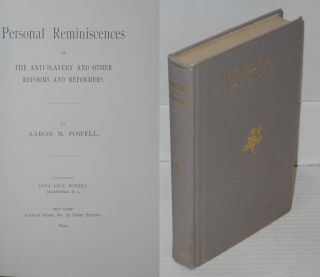 Personal reminiscences of the anti-slavery and other reforms and reformers. Aaron M. Powell