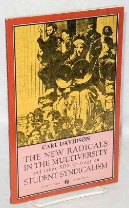 The new radicals in the multiversity; and other SDS writings on student syndicalism. Carl Davidson