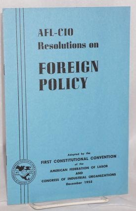 AFL-CIO 1955 convention resolution on foreign policy. Adopted at the first constitutional...