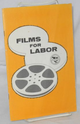Films for labor. American Federation of Labor, Congress of Industrial Organizations. Film Division