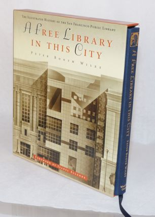 A free library in this city the illustrated history of the San Francisco Public Library