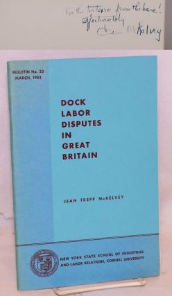 Dock labor disputes in Great Britain a study in the persistence of industrial unrest. Jean Trepp...
