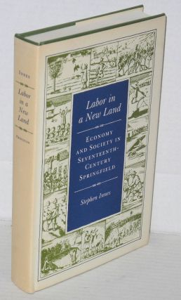 Labor in a new land; economy and society in Seventeenth-Century Springfield. Stephen Innes