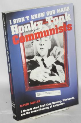 I didn't know God made honky tonk communists. A memoir about draft card burning, witchcraft & the...