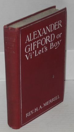 Alexander Gifford or Vi'let's boy; a story of Negro life, illustrated. H. A. Merrill