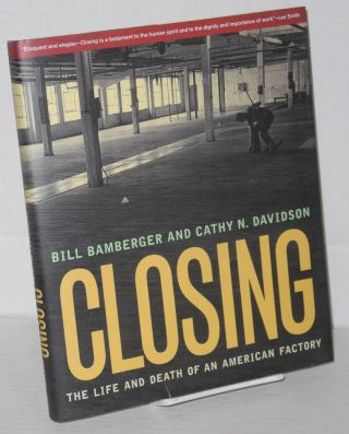 Closing; the life and death of an American Factory. Bill Cathy N. Davidson Bamberger, and
