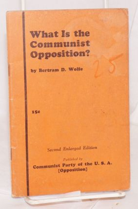 What is the Communist Opposition? Second enlarged edition. Bertram D. Wolfe