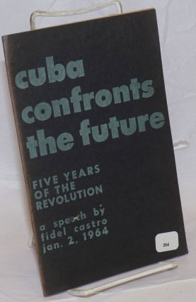 Cuba confronts the future; fifth anniversary speech -- January 2, 1964. Fidel Castro
