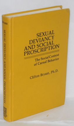 Sexual Deviancy and Social Proscription; the social context of carnal behavior. Clifton D. Bryant