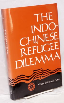 The Indo-Chinese refugee dilemma. Valerie O'Connor Sutter