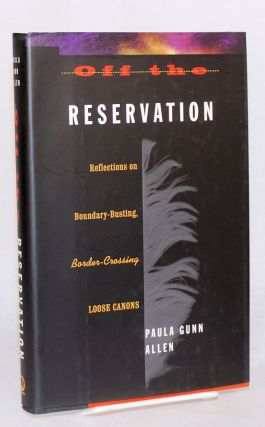 Off the reservation reflections on boundary-busting, border-crossing / loose canons. Paula Gunn...