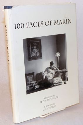 100 Faces of Marin; Interviews by Peter Anderson, Portraits by Cathy Shine. Peter Anderson, Cathy...