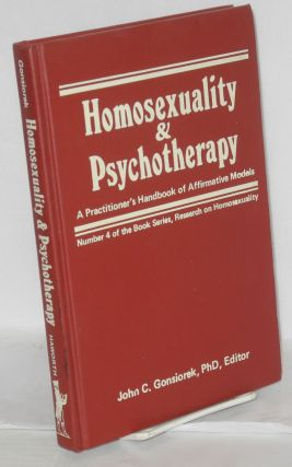 Homosexuality and psychotherapy; a practitioner's handbook of affirmative models. John C. Gonsiorek