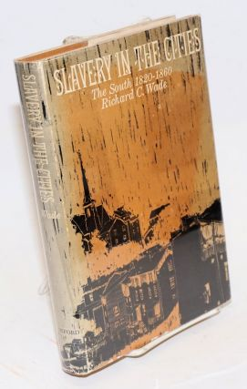 Slavery in the cities; the South 1820-1860. Richard C. Wade