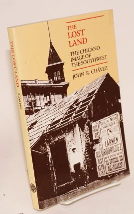 The lost land; the Chicano image of the southwest. John R. Chavez