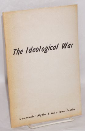 The ideological war; Communist myths & American truths. A progress report March 20, 1961. Free...