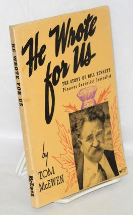 He wrote for us; the story of Bill Bennett, pioneer socialist journalist. Tom McEwen.