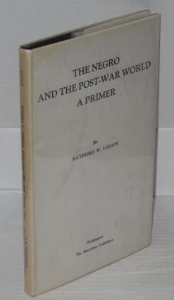 The Negro and the post-war world; a primer. Rayford W. Logan